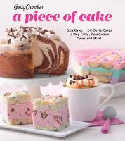 Betty Crocker A Piece of Cake Easy Cakes - from Dump Cakes to Mug Cakes, Slow-Cooker Cakes and More! by Betty Crocker