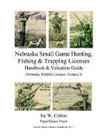 Nebraska Small Game Hunting, Fishing & Trapping Licenses, 1901-2009 by Ira Cotton