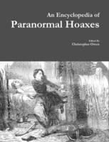 An Encyclopedia of Paranormal Hoaxes by Christopher Owen