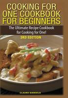 Cooking for One Cookbook for Beginners by Claire Daniels