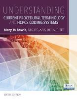 Understanding Current Procedural Terminology and HCPCS Coding Systems by Mary Jo (Mount Wachusett Community College, Gardner, MA) Bowie