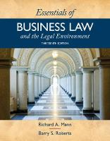Essentials of Business Law and the Legal Environment by Richard (The University of North Carolina at Chapel Hill) Mann, Barry (The University of North Carolina at Chapel Hill Roberts