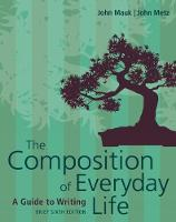 The Composition of Everyday Life, Brief by John (Kent State University at Geauga) Metz, John (Miami University) Mauk