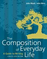 The Composition of Everyday Life, Concise by John (Kent State University at Geauga) Metz, John (Miami University) Mauk