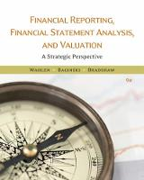 Financial Reporting, Financial Statement Analysis and Valuation by James (Indiana University) Wahlen, Mark (Boston College) Bradshaw, Stephen (University of Georgia) Baginski