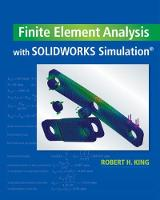 Finite Element Analysis with SOLIDWORKS Simulation by Robert (Colorado School of Mines (Emeritus)) King