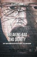 Breaking Bad and Dignity Unity and Fragmentation in the Serial Television Drama by Elliott Logan