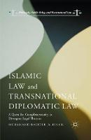 Islamic Law and Transnational Diplomatic Law A Quest for Complementarity in Divergent Legal Theories by Muhammad-Basheer .A. Ismail