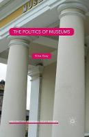 The Politics of Museums by Clive Gray