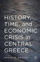 History, Time, and Economic Crisis in Central Greece by Daniel Knight