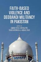 Faith-Based Violence and Deobandi Militancy in Pakistan by Jawad Syed