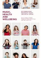Music, Health and Wellbeing Exploring Music for Health Equity and Social Justice by Naomi (Griffith University, Australia) Sunderland