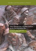 Men, Masculinities and Male Culture in the Second World War by Juliette Pattinson