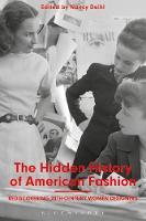 The Hidden History of American Fashion Rediscovering 20th-century Women Designers by Nancy (New York University, USA) Deihl