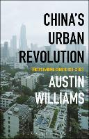 China's Urban Revolution Understanding Chinese Eco-Cities by Austin (Honorary Research Fellow in Architecture, Xi'an Jiaotong-Liverpool University, China) Williams