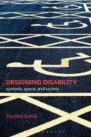 Designing Disability Symbols, Space, and Society by Elizabeth Guffey