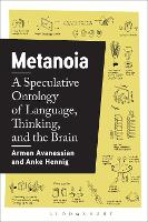 Metanoia A Speculative Ontology of Language, Thinking, and the Brain by Armen (Free University Berlin, Germany) Avanessian, Anke (Free University Berlin, Germany) Hennig, Levi R. (Professor o Bryant
