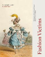 Fashion Victims The Dangers of Dress Past and Present by Alison (Ryerson University, Canada) Matthews-David