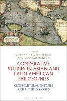 Comparative Studies in Asian and Latin American Philosophies Cross-Cultural Theories and Methodologies by Stephanie Rivera (William Paterson University, USA) Berruz