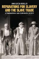 Reparations for Slavery and the Slave Trade A Transnational and Comparative History by Ana Lucia (Howard University, USA) Araujo