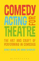 Comedy Acting for Theatre The Art and Craft of Performing in Comedies by Sidney (University of Florida, USA) Homan, Brian (Instructor of Acting, Directing, Devising, and Theatre History, Pa Rhinehart