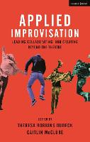 Applied Improvisation Leading, Collaborating, and Creating Beyond the Theatre by Caitlin (Tiffany & Co) McClure