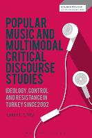 Popular Music and Multimodal Critical Discourse Studies Ideology, Control and Resistance in Turkey since 2002 by Lyndon C. S. (Liverpool Hope University, UK) Way