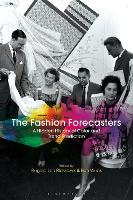 The Fashion Forecasters A Hidden History of Color and Trend Prediction by Regina Lee (University of Leeds, UK) Blaszczyk