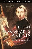 Shakespeare's Artists The Painters, Sculptors, Poets and Musicians in his Plays and Poems by B. J. (Goldsmiths, University of London, UK) Sokol