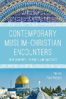 Contemporary Muslim-Christian Encounters Developments, Diversity and Dialogues by Paul (Nanyang Technological University, Singapore) Hedges