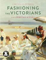 Fashioning the Victorians A Critical Sourcebook by Rebecca (University of Birmingham, UK) Mitchell