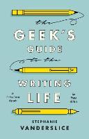 The Geek's Guide to the Writing Life An Instructional Memoir for Prose Writers by Stephanie (Professor, Director, Arkansas Writer's MFA Workshop, University of Central Arkansas, USA) Vanderslice