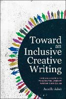 Toward an Inclusive Creative Writing Threshold Concepts to Guide the Literary Writing Curriculum by Janelle Adsit