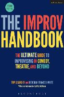 The Improv Handbook The Ultimate Guide to Improvising in Comedy, Theatre, and Beyond by Tom (The Spontaneity Shop, UK) Salinsky, Deborah (Stand-up Comedian, UK) Frances-White