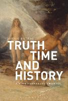Truth, Time and History: A Philosophical Inquiry by Sophie (University of London, UK) Botros