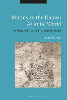 Mutiny in the Danish Atlantic World Convicts, Sailors and a Dissonant Empire by Johan (Aarlborg University, Denmark) Lund Heinsen