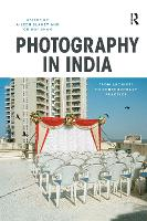 Photography in India From Archives to Contemporary Practice by Aileen (Srishti Institute of Art, Design and Technology, India) Blaney