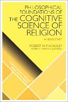 Philosophical Foundations of the Cognitive Science of Religion A Head Start by Robert N. (Emory University, USA) McCauley, E. Thomas (Queen's University Belfast, Northern Ireland) Lawson