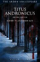 Titus Andronicus by Jonathan (Professor of Shakespeare and Renaissance Literature, University of Oxford, UK) Bate