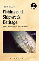 Fishing and Shipwreck Heritage Marine Archaeology's Greatest Threat? by Sean A. (Wreck Watch International, UK) Kingsley