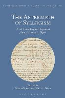 The Aftermath of Syllogism Aristotelian Logical Argument from Avicenna to Hegel by Marco Sgarbi