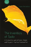 The Invention of Taste A Cultural Account of Desire, Delight and Disgust in Fashion, Food and Art by Luca (Brandvoyant, Italy) Vercelloni