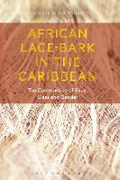 African Lace-bark in the Caribbean The Construction of Race, Class and Gender by Steeve O. (Grand Valley State University, Michigan, USA) Buckridge