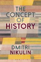 The Concept of History by Dmitri (The New School for Social Research, New York, USA) Nikulin