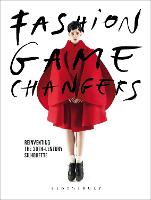 Fashion Game Changers Reinventing the 20th-Century Silhouette by Karen van (Momu Fashion Museum Belgium) Godtsenhoven