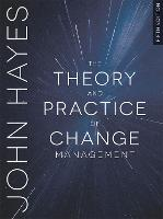 The Theory and Practice of Change Management by John Hayes