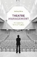 Theatre Management Arts Leadership for the 21st Century by Anthony Rhine
