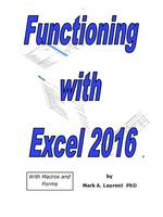 Functioning with Excel 2016 by Mark Laurent