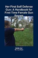 Her First Self Defense Gun: A Handbook for First Time Female Gun Buyers by Michael Hari, Mollie Hari