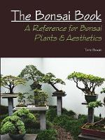 The Bonsai Book A Reference for Bonsai Plants & Aesthetics by Terry Bowan